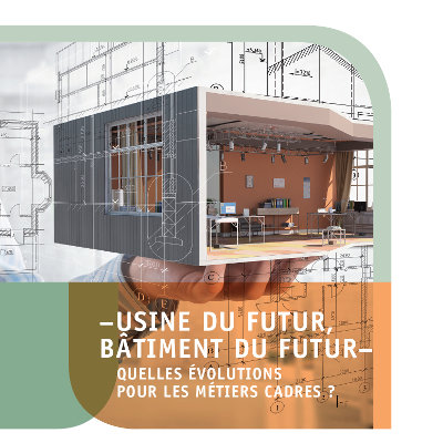 Usine du futur, bâtiment du futur : quelles évolutions pour les métiers cadres ?
