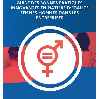 Guide des bonnes pratiques innovantes en matière d'égalité Femmes-Hommes dans les entreprises